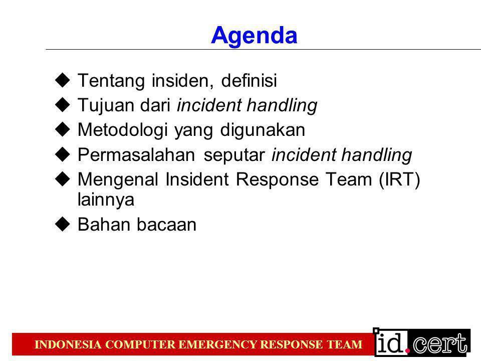 INDONESIA COMPUTER EMERGENCY RESPONSE TEAM Agenda  Tentang insiden, definisi  Tujuan dari incident handling  Metodologi yang digunakan  Permasalah