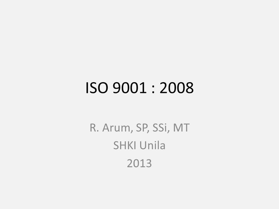 ISO 9001 : 2008 R. Arum, SP, SSi, MT SHKI Unila 2013