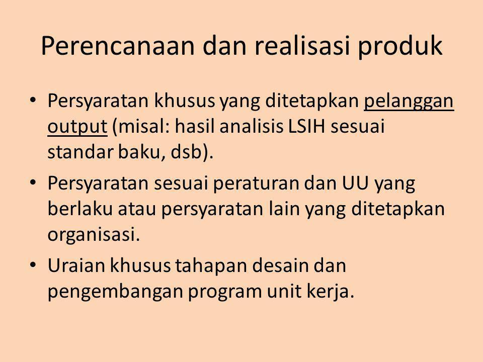 Perencanaan dan realisasi produk Persyaratan khusus yang ditetapkan pelanggan output (misal: hasil analisis LSIH sesuai standar baku, dsb). Persyarata