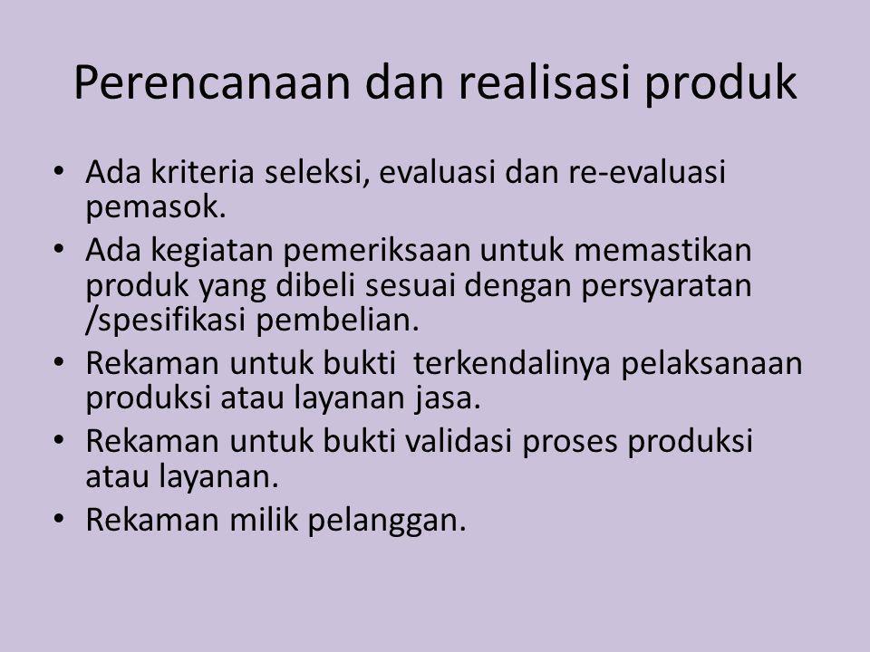 Perencanaan dan realisasi produk Ada kriteria seleksi, evaluasi dan re-evaluasi pemasok. Ada kegiatan pemeriksaan untuk memastikan produk yang dibeli