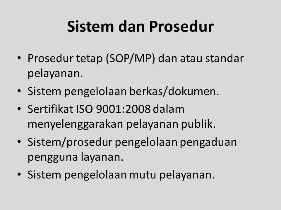 Sistem dan Prosedur Prosedur tetap (SOP/MP) dan atau standar pelayanan. Sistem pengelolaan berkas/dokumen. Sertifikat ISO 9001:2008 dalam menyelenggar