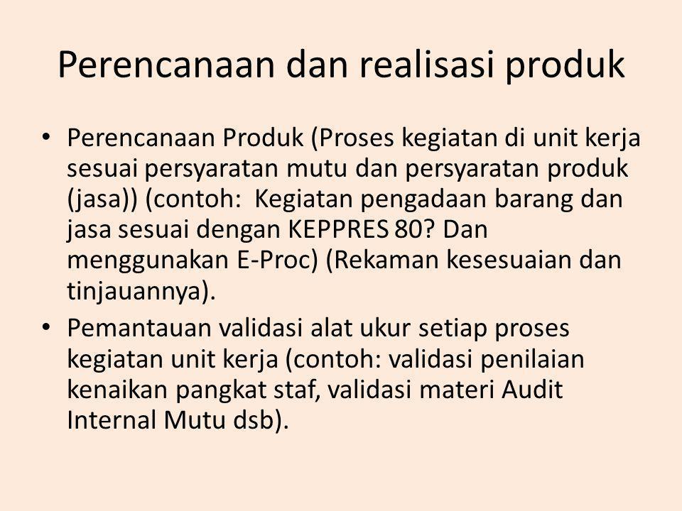 Perencanaan dan realisasi produk Perencanaan Produk (Proses kegiatan di unit kerja sesuai persyaratan mutu dan persyaratan produk (jasa)) (contoh: Keg