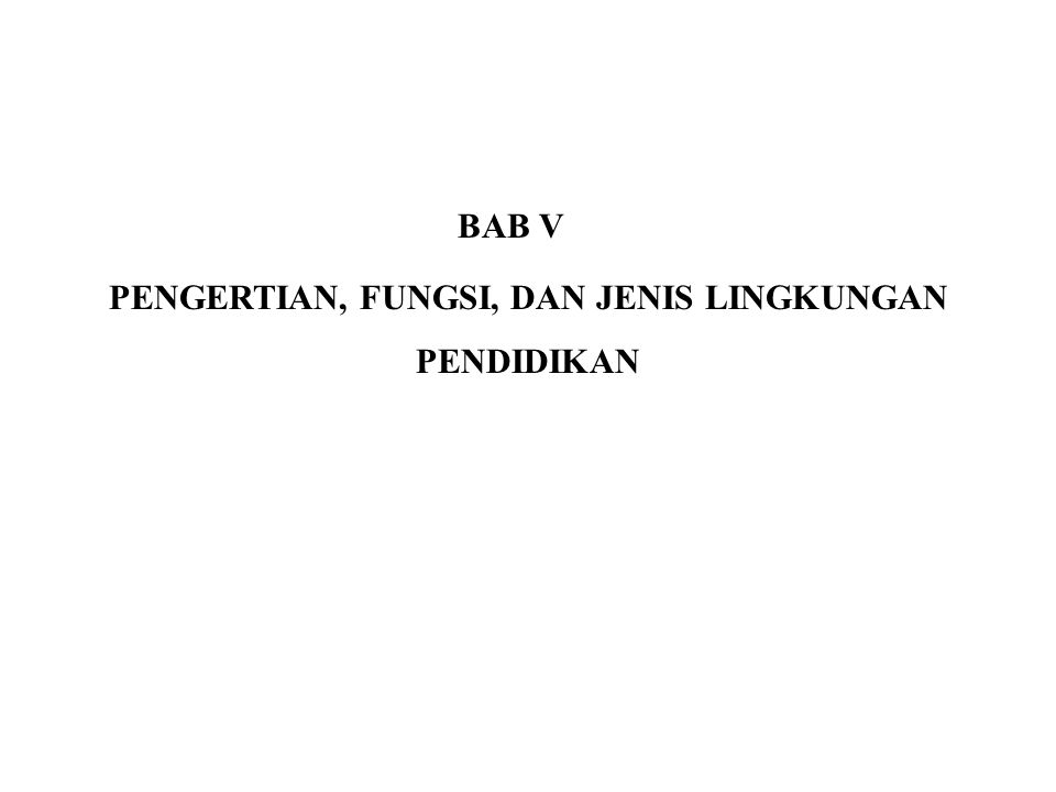 BAB V PENGERTIAN, FUNGSI, DAN JENIS LINGKUNGAN PENDIDIKAN