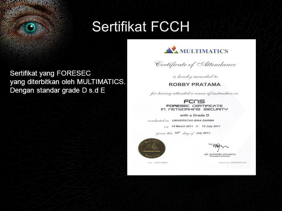 Sertifikat FCCH Sertifikat yang FORESEC yang diterbitkan oleh MULTIMATICS. Dengan standar grade D s.d E