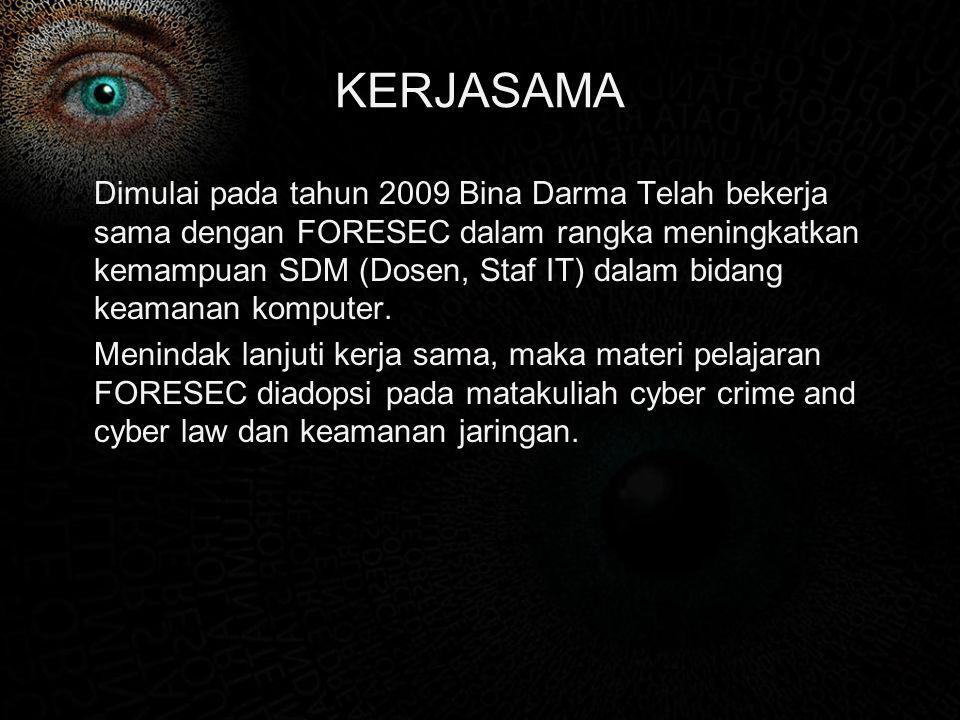 KERJASAMA Dimulai pada tahun 2009 Bina Darma Telah bekerja sama dengan FORESEC dalam rangka meningkatkan kemampuan SDM (Dosen, Staf IT) dalam bidang k