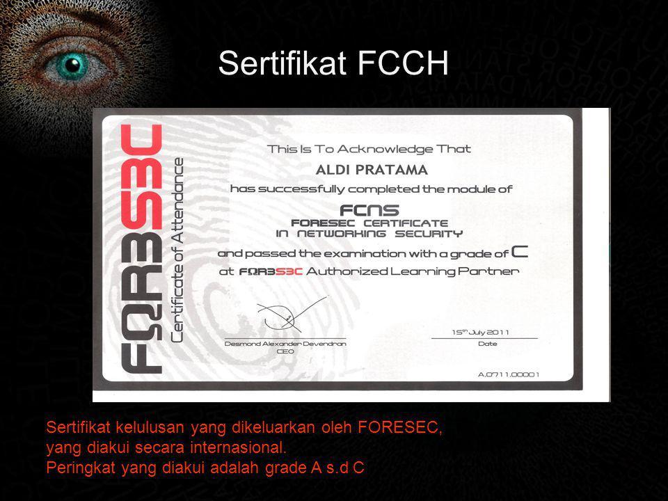 Sertifikat FCCH Sertifikat kelulusan yang dikeluarkan oleh FORESEC, yang diakui secara internasional. Peringkat yang diakui adalah grade A s.d C