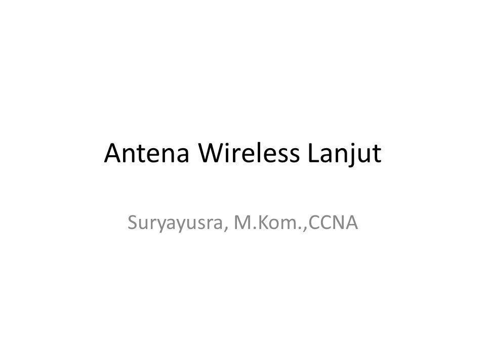 Antena Wireless Lanjut Suryayusra, M.Kom.,CCNA