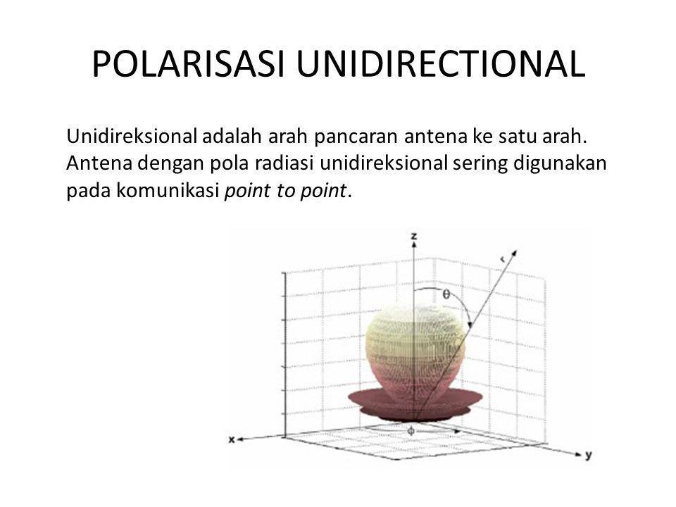 POLARISASI UNIDIRECTIONAL Unidireksional adalah arah pancaran antena ke satu arah. Antena dengan pola radiasi unidireksional sering digunakan pada kom