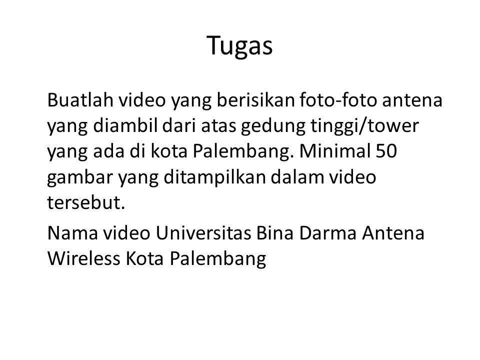 Tugas Buatlah video yang berisikan foto-foto antena yang diambil dari atas gedung tinggi/tower yang ada di kota Palembang. Minimal 50 gambar yang dita