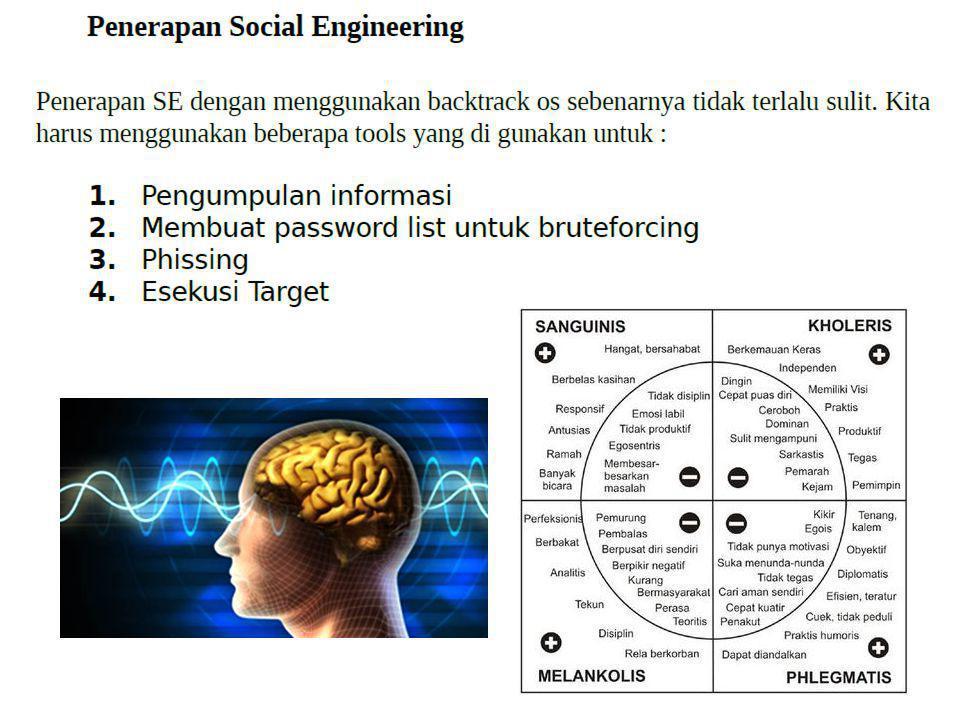 Pendekatan Psikologi seorang attacker bisa menggunakan langkah- langkah psikologis untuk mendapatkan informasi, yaitu dengan mengadakan sebuah ikatan emosional dalam tujuan mendapatkan kepercayaan