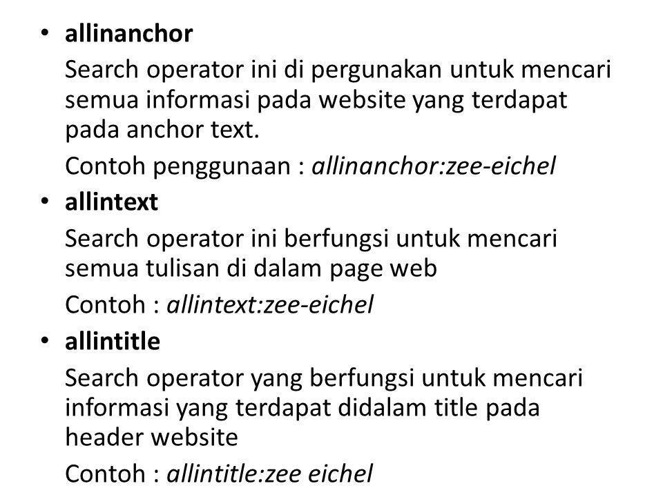 allinurl Search operator yang berfungsi untuk mencari informasi yang terdapat di judul artikel atau nama alamat tertentu Contoh : allinurl:zee eichel author Mencari artikel-artikel atau tulisan sesuai dengan author yang di tentukan Contoh : author : zee eichel cache Menampilkan informasi indexing atau cache terakhir dari google pada website tertentu.