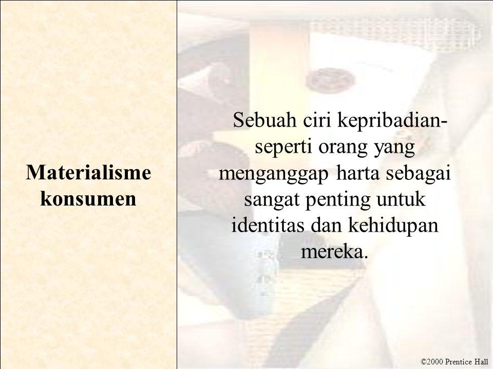 ©2000 Prentice Hall Materialisme konsumen Sebuah ciri kepribadian- seperti orang yang menganggap harta sebagai sangat penting untuk identitas dan kehi