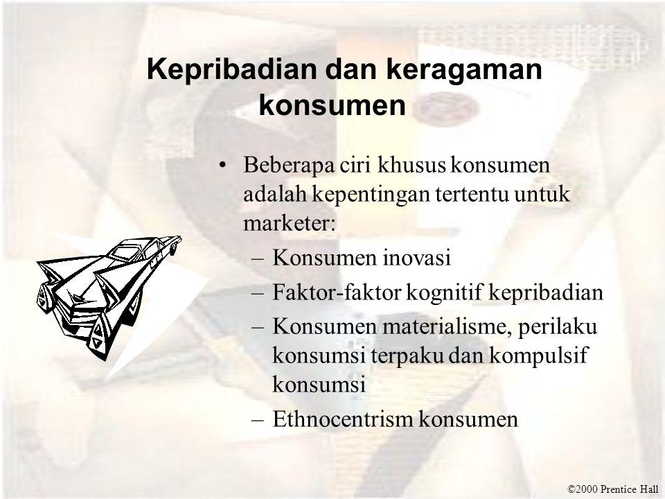 ©2000 Prentice Hall Kepribadian dan keragaman konsumen Beberapa ciri khusus konsumen adalah kepentingan tertentu untuk marketer: –Konsumen inovasi –Fa