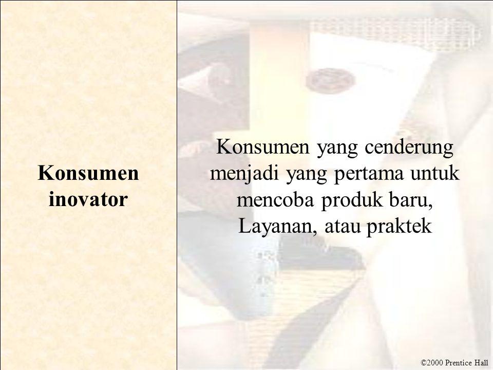 ©2000 Prentice Hall Konsumen inovator Konsumen yang cenderung menjadi yang pertama untuk mencoba produk baru, Layanan, atau praktek