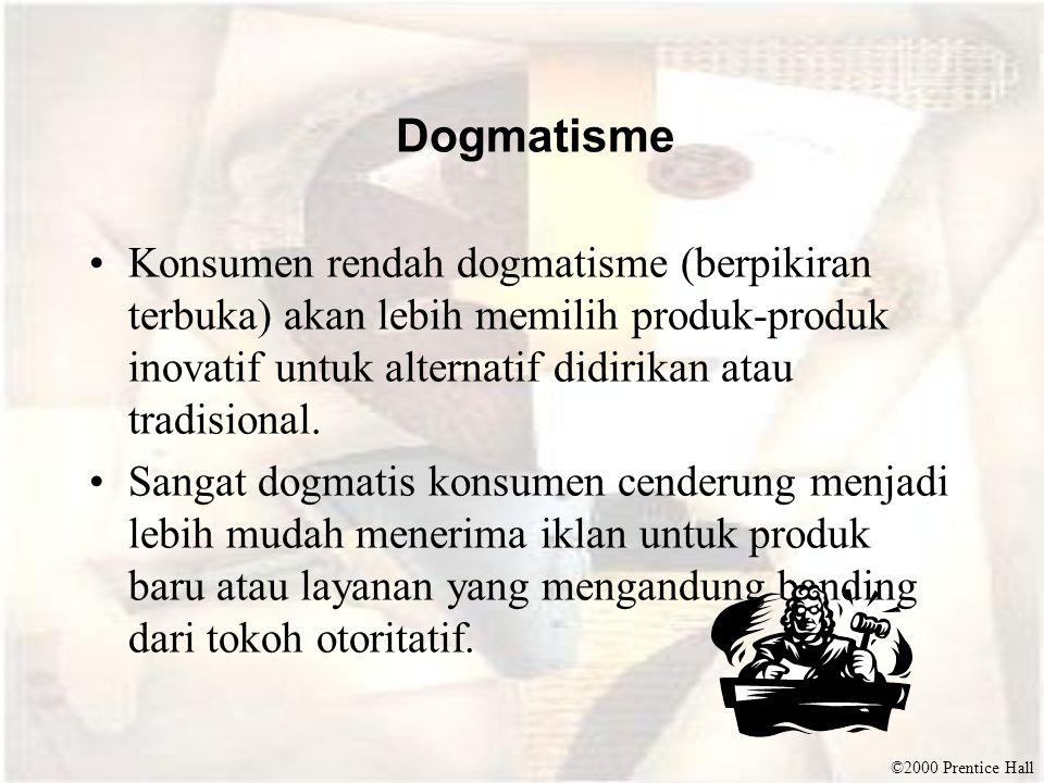 ©2000 Prentice Hall Dogmatisme Konsumen rendah dogmatisme (berpikiran terbuka) akan lebih memilih produk-produk inovatif untuk alternatif didirikan at