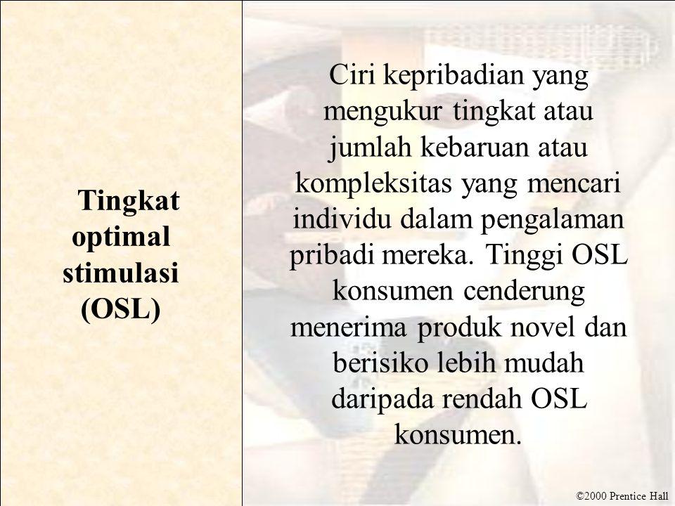 ©2000 Prentice Hall Tingkat optimal stimulasi (OSL) Ciri kepribadian yang mengukur tingkat atau jumlah kebaruan atau kompleksitas yang mencari individ