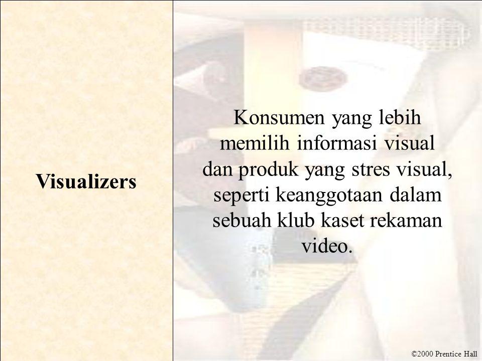 ©2000 Prentice Hall Visualizers Konsumen yang lebih memilih informasi visual dan produk yang stres visual, seperti keanggotaan dalam sebuah klub kaset