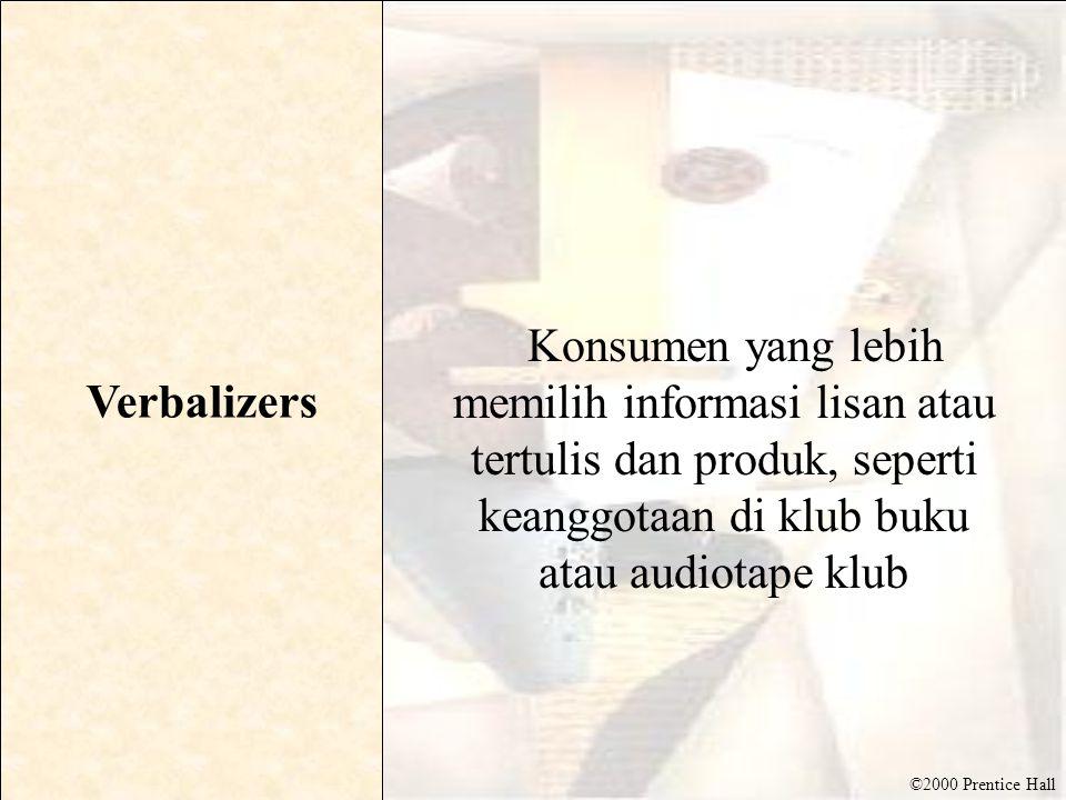 ©2000 Prentice Hall Verbalizers Konsumen yang lebih memilih informasi lisan atau tertulis dan produk, seperti keanggotaan di klub buku atau audiotape
