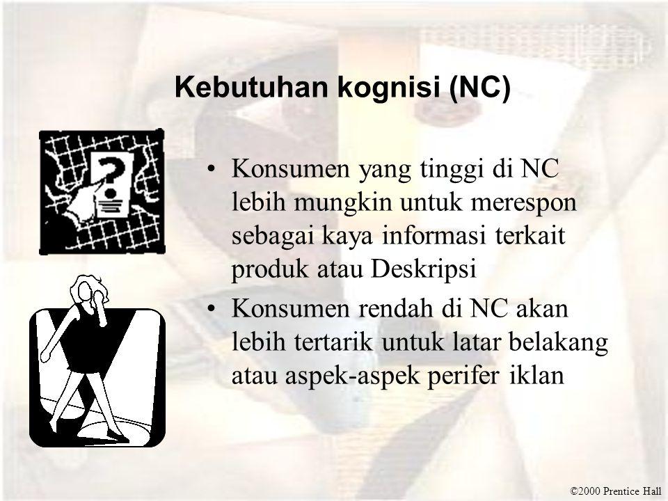 ©2000 Prentice Hall Kebutuhan kognisi (NC) Konsumen yang tinggi di NC lebih mungkin untuk merespon sebagai kaya informasi terkait produk atau Deskrips
