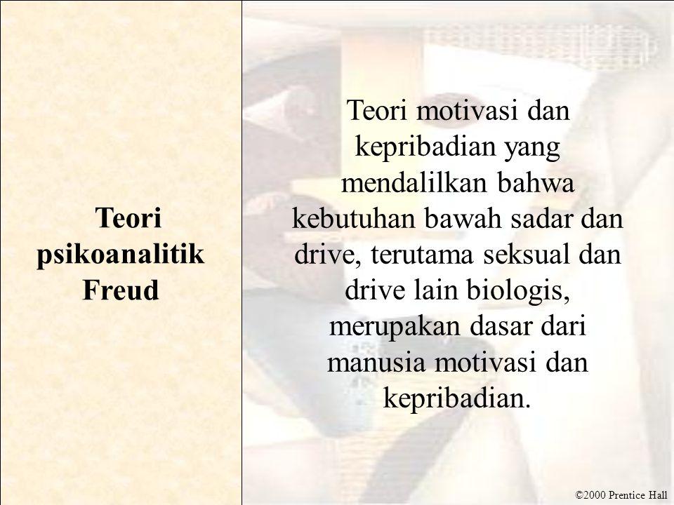 ©2000 Prentice Hall Teori psikoanalitik Freud Teori motivasi dan kepribadian yang mendalilkan bahwa kebutuhan bawah sadar dan drive, terutama seksual