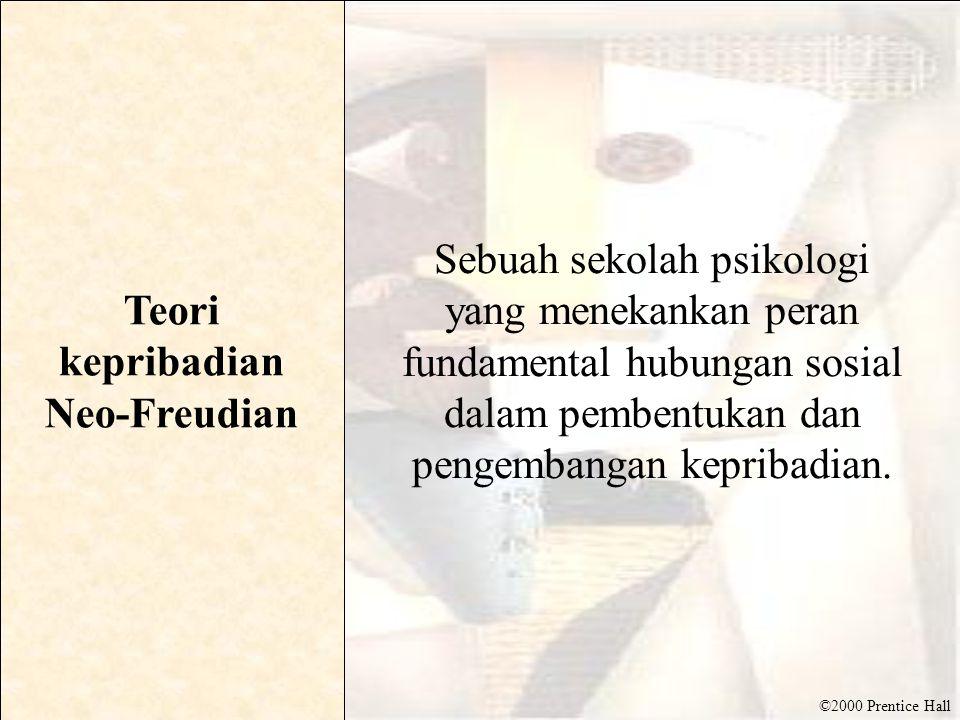 ©2000 Prentice Hall Teori kepribadian Neo-Freudian Sebuah sekolah psikologi yang menekankan peran fundamental hubungan sosial dalam pembentukan dan pe