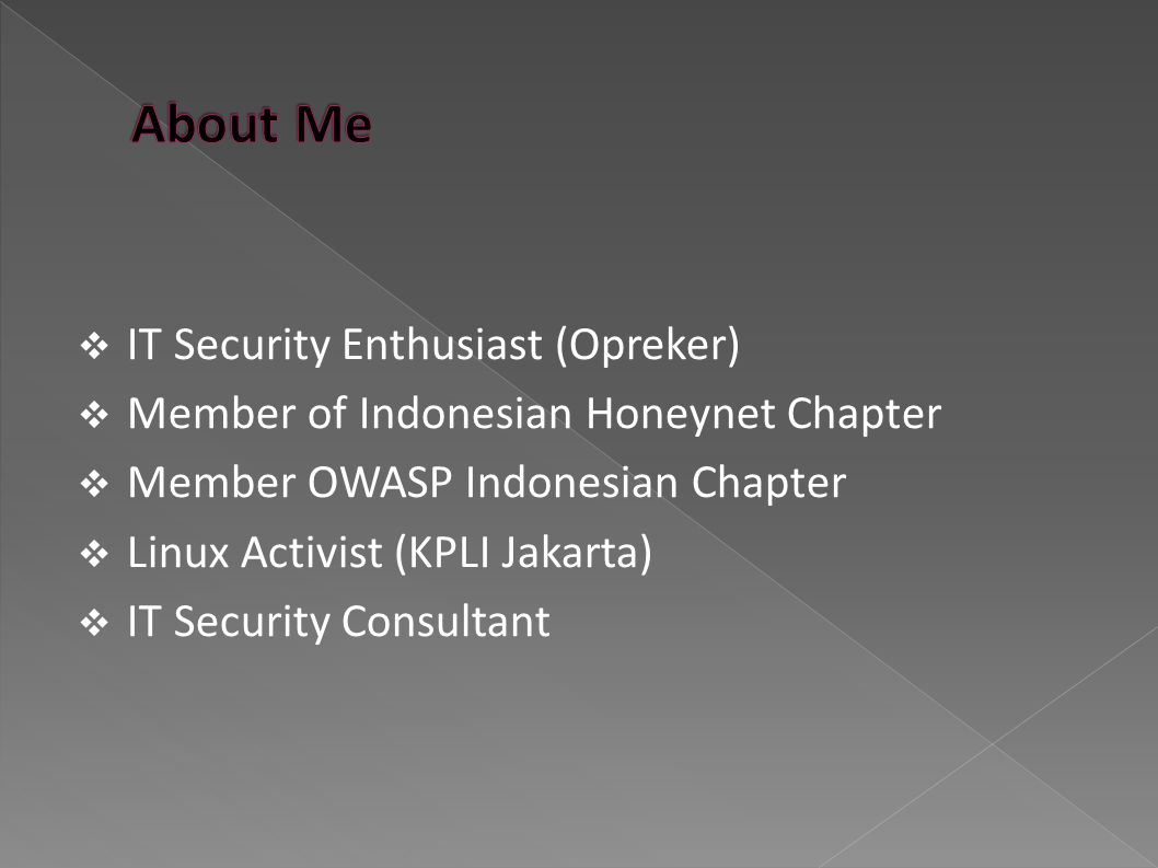  IT Security Enthusiast (Opreker)  Member of Indonesian Honeynet Chapter  Member OWASP Indonesian Chapter  Linux Activist (KPLI Jakarta)  IT Secu