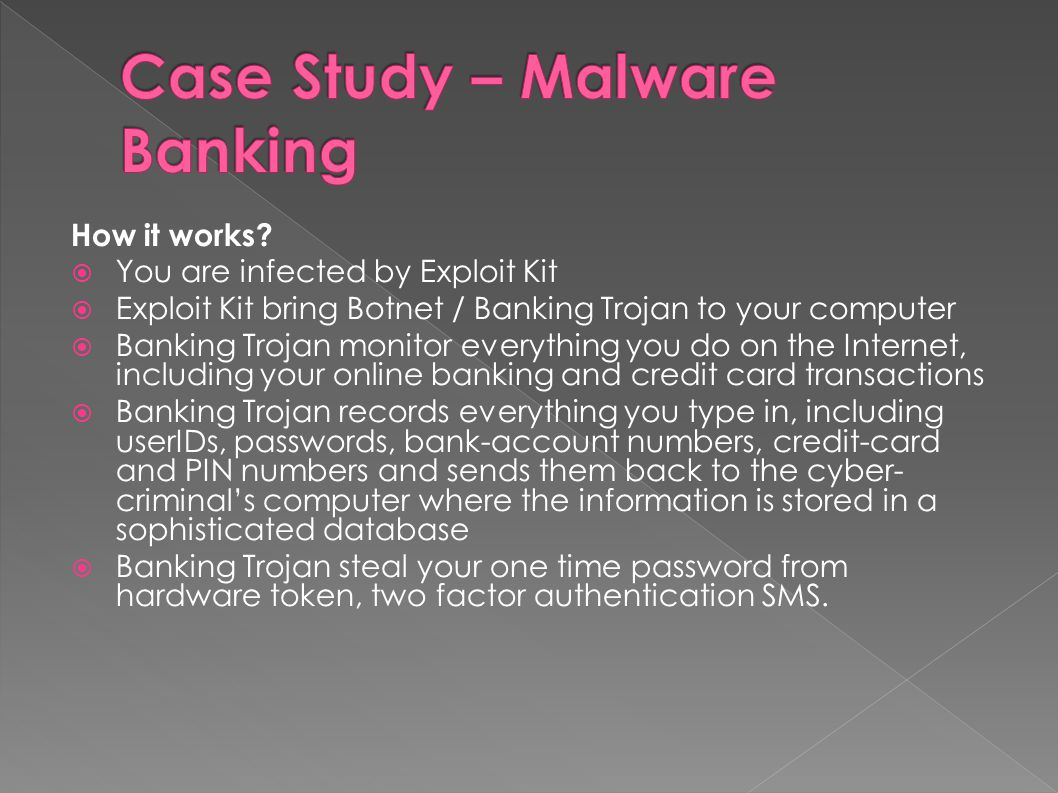 How it works?  You are infected by Exploit Kit  Exploit Kit bring Botnet / Banking Trojan to your computer  Banking Trojan monitor everything you d
