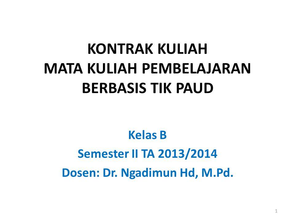 KONTRAK KULIAH MATA KULIAH PEMBELAJARAN BERBASIS TIK PAUD Kelas B Semester II TA 2013/2014 Dosen: Dr.
