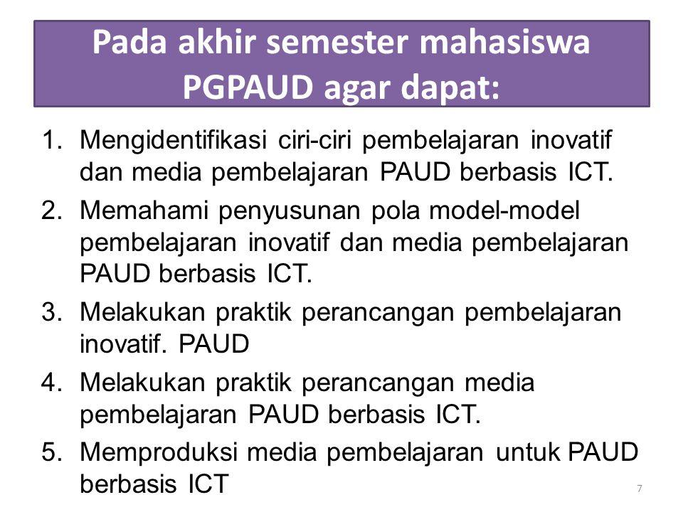 Pada akhir semester mahasiswa PGPAUD agar dapat: 1.Mengidentifikasi ciri-ciri pembelajaran inovatif dan media pembelajaran PAUD berbasis ICT.