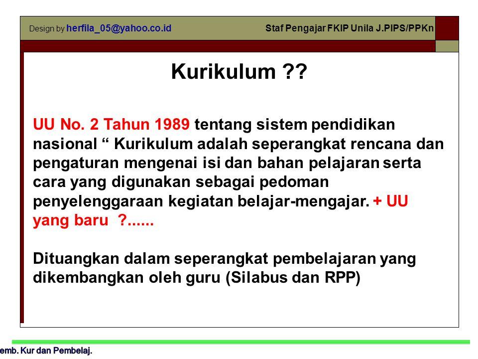 Design by herfila_05@yahoo.co.id Staf Pengajar FKIP Unila J.PIPS/PPKn Kurikulum .
