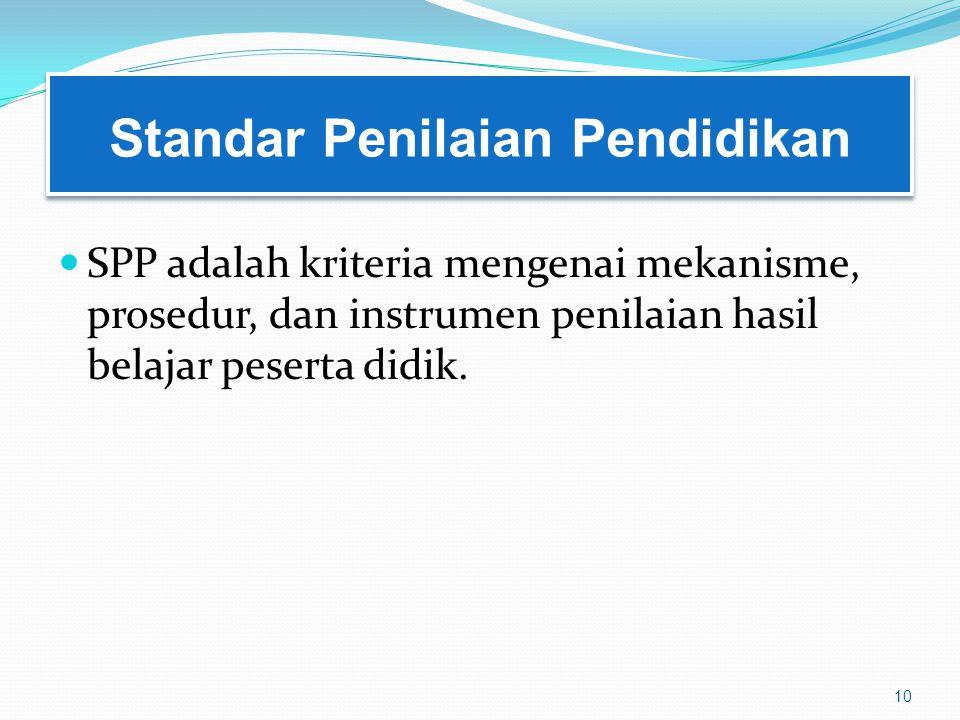 Standar Penilaian Pendidikan SPP adalah kriteria mengenai mekanisme, prosedur, dan instrumen penilaian hasil belajar peserta didik.