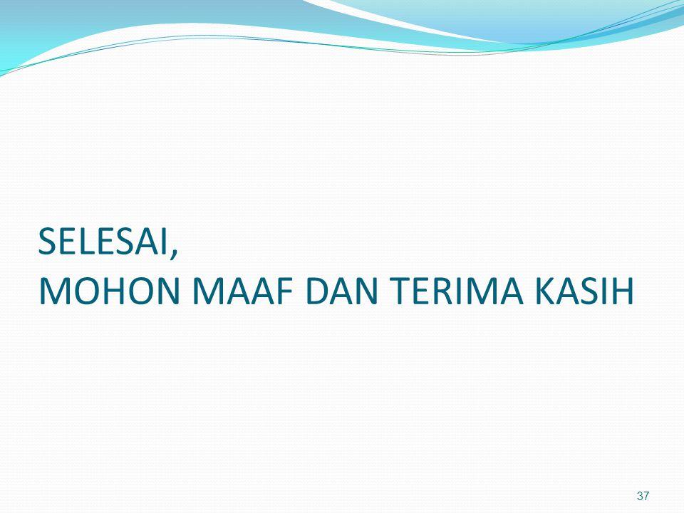 SELESAI, MOHON MAAF DAN TERIMA KASIH 37
