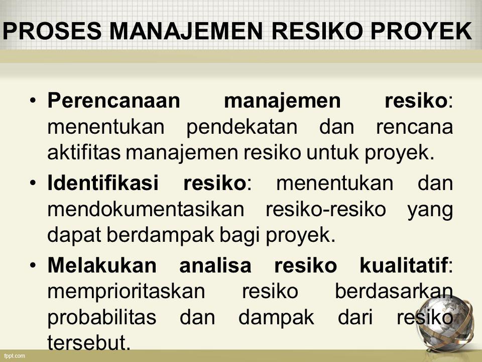 PROSES MANAJEMEN RESIKO PROYEK Perencanaan manajemen resiko: menentukan pendekatan dan rencana aktifitas manajemen resiko untuk proyek.