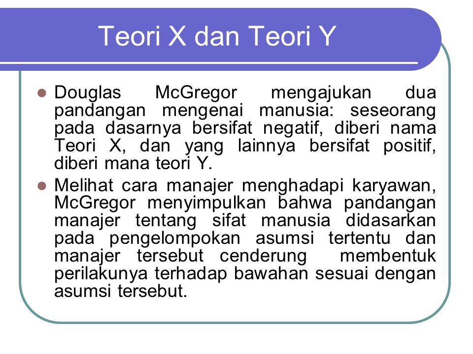 Dalam Teori X Terdapat empat asumsi yang diyakini: 1.
