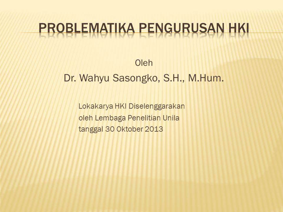 Oleh Dr. Wahyu Sasongko, S.H., M.Hum. Lokakarya HKI Diselenggarakan oleh Lembaga Penelitian Unila tanggal 30 Oktober 2013