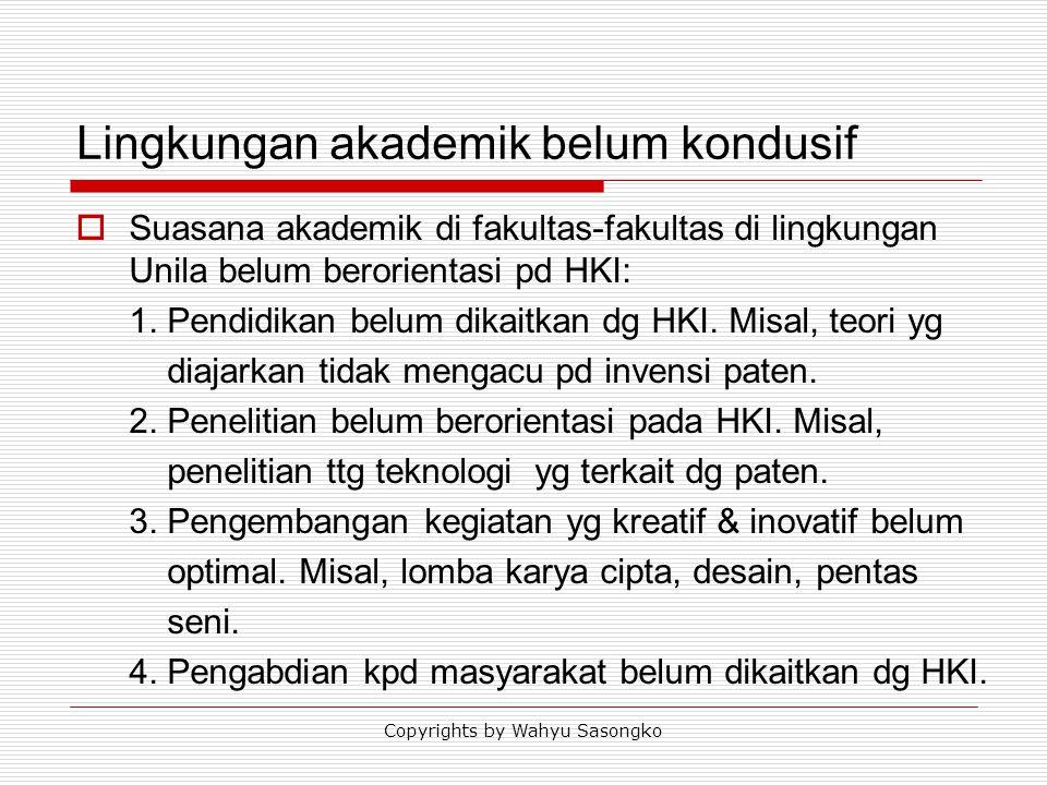 Lingkungan akademik belum kondusif  Suasana akademik di fakultas-fakultas di lingkungan Unila belum berorientasi pd HKI: 1. Pendidikan belum dikaitka