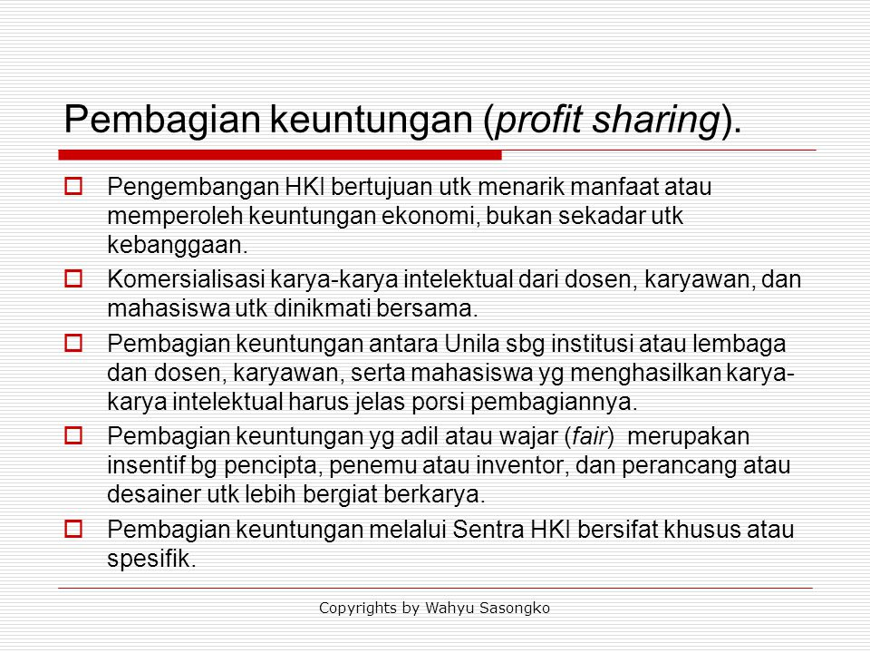 Pembagian keuntungan (profit sharing).  Pengembangan HKI bertujuan utk menarik manfaat atau memperoleh keuntungan ekonomi, bukan sekadar utk kebangga
