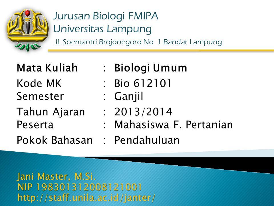 Jani Master, M.Si. NIP 198301312008121001 http://staff.unila.ac.id/janter/ Jurusan Biologi FMIPA Universitas Lampung Jl. Soemantri Brojonegoro No. 1 B