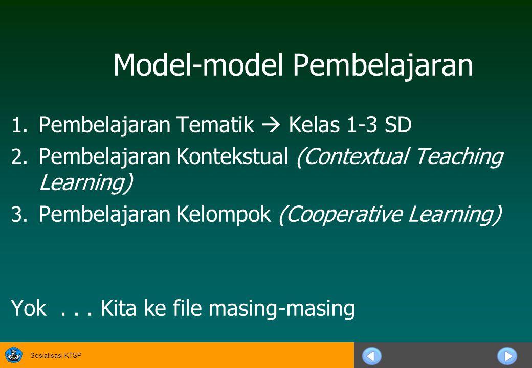 Sosialisasi KTSP Model-model Pembelajaran 1.Pembelajaran Tematik  Kelas 1-3 SD 2.