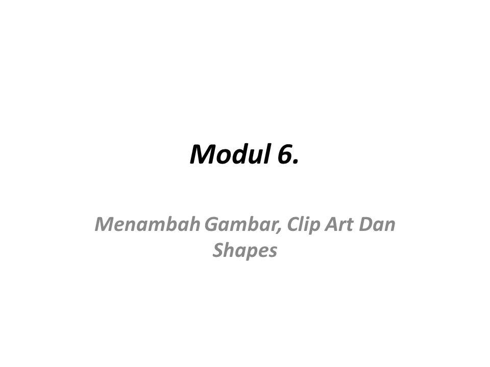 Modul 6. Menambah Gambar, Clip Art Dan Shapes
