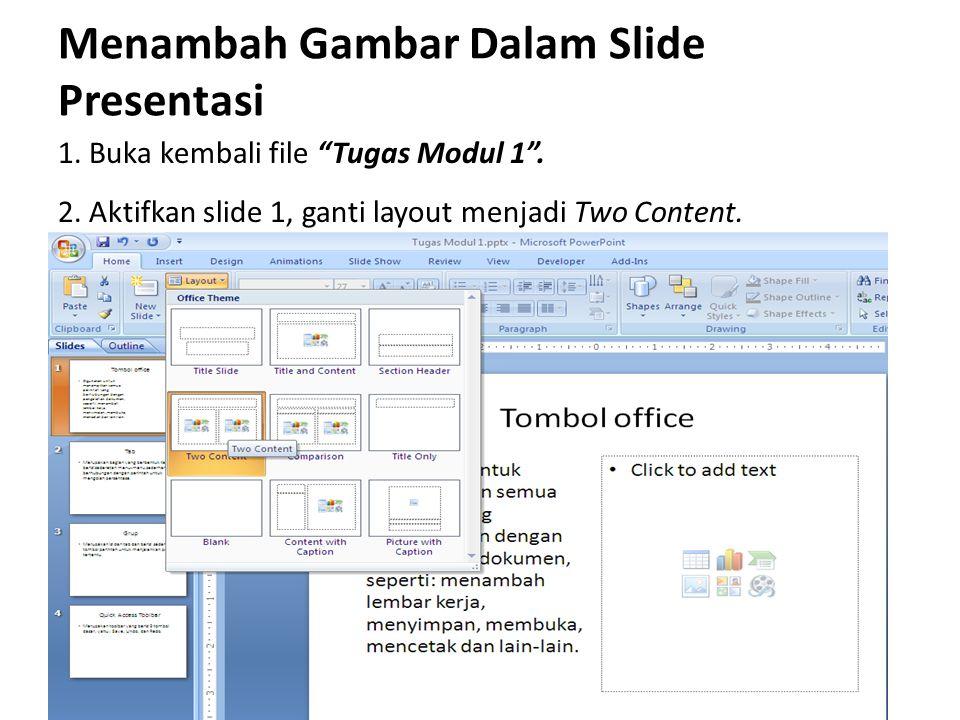 Menambah Gambar Dalam Slide Presentasi 1.Buka kembali file Tugas Modul 1 .