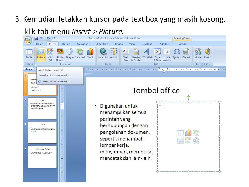 3. Kemudian letakkan kursor pada text box yang masih kosong, klik tab menu Insert > Picture.