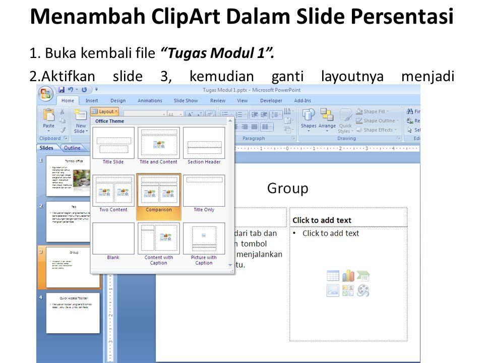 Menambah ClipArt Dalam Slide Persentasi 1.Buka kembali file Tugas Modul 1 .
