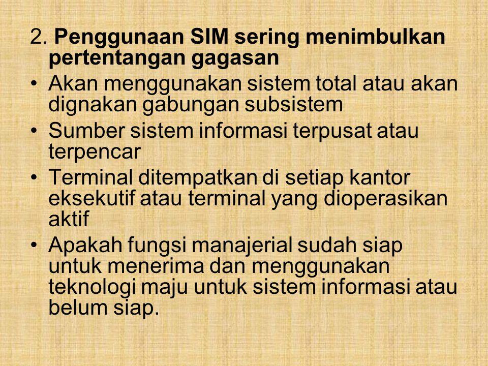 2. Penggunaan SIM sering menimbulkan pertentangan gagasan Akan menggunakan sistem total atau akan dignakan gabungan subsistem Sumber sistem informasi