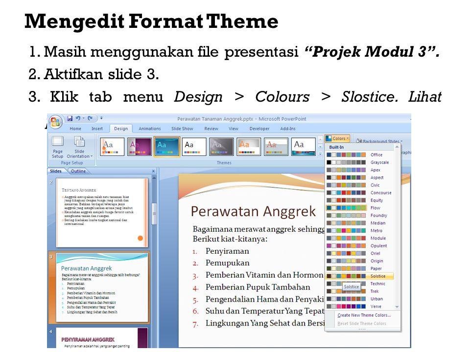 Mengedit Format Theme 1.Masih menggunakan file presentasi Projek Modul 3 .