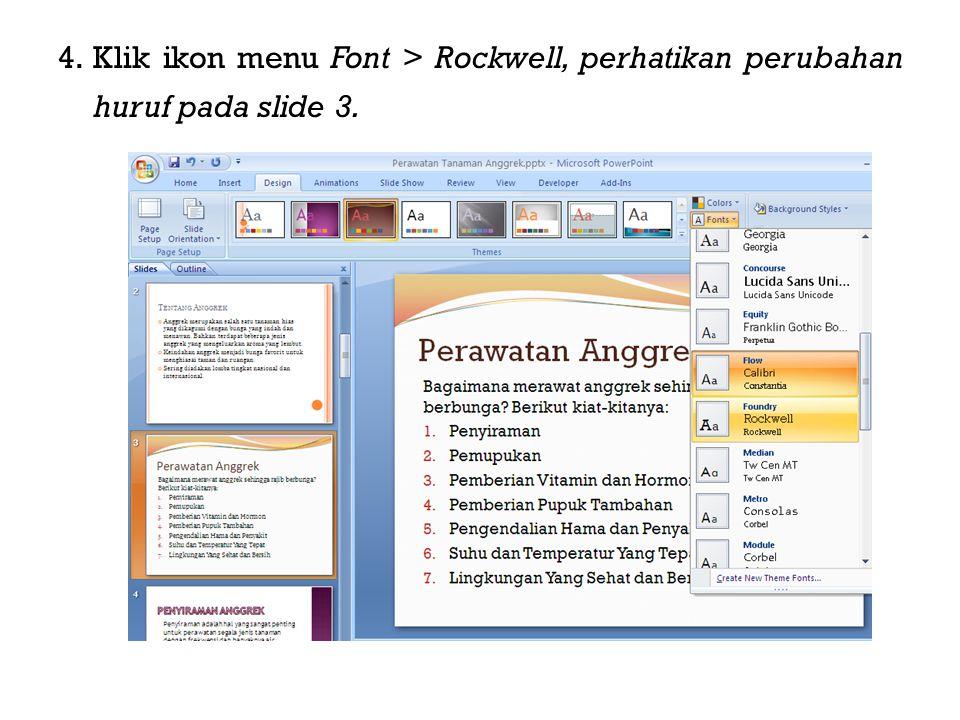 4. Klik ikon menu Font > Rockwell, perhatikan perubahan huruf pada slide 3.