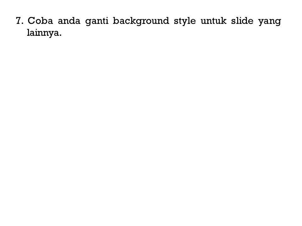 7. Coba anda ganti background style untuk slide yang lainnya.