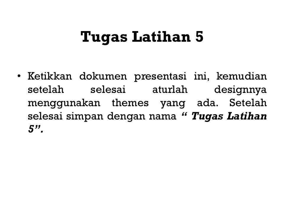Tugas Latihan 5 Ketikkan dokumen presentasi ini, kemudian setelah selesai aturlah designnya menggunakan themes yang ada.