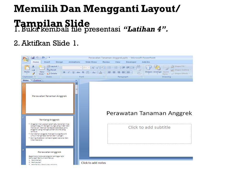 Memilih Dan Mengganti Layout/ Tampilan Slide 1.Buka kembali file presentasi Latihan 4 .