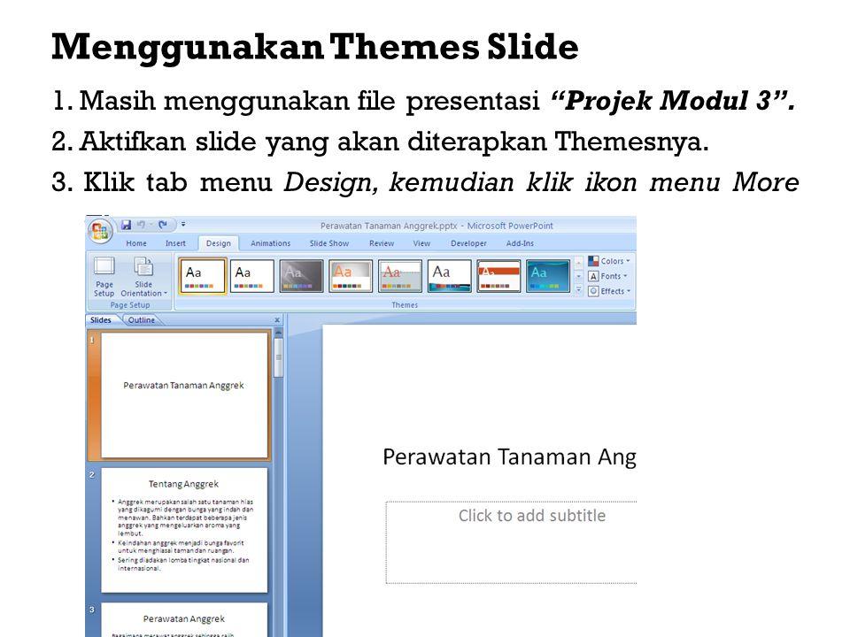 Menggunakan Themes Slide 1.Masih menggunakan file presentasi Projek Modul 3 .